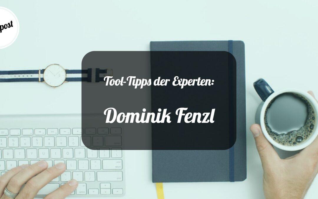 Tool-Tipps der Experten: Dominik Fenzl