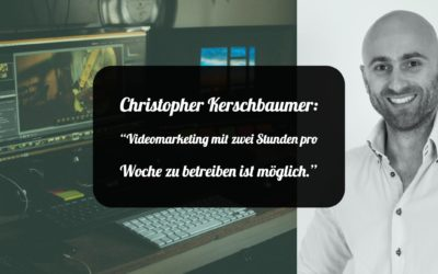 """152 Christopher Kerschbaumer: """"Videomarketing mit zwei Stunden pro Woche zu betreiben ist möglich."""""""