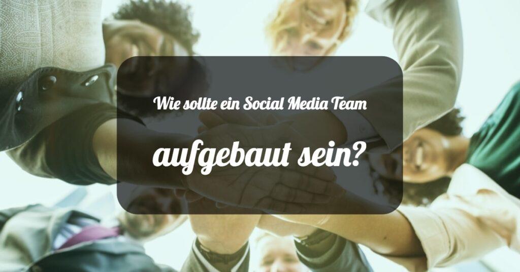 Wie sollte ein Social Media Team aufgebaut sein?